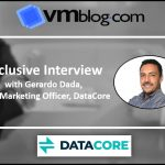 VMblog Expert Interview: Gerardo Dada of DataCore Reveals Findings from its Eighth Consecutive Survey
