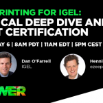 Join the IGEL Disrupt EMPOWER: Cloud Printing for IGEL – Technical Deep Dive and Certification